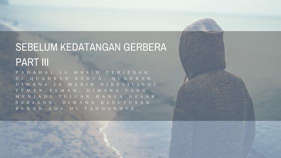 Sebelum Kedatangan Gerbera – Part 3