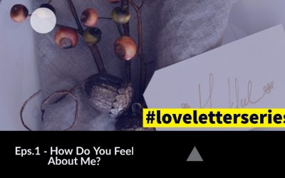 How Do You Feel About Me? – #loveletterseries | eps.1