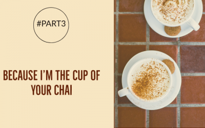Because I'm The Cup of Your Chai | #part3