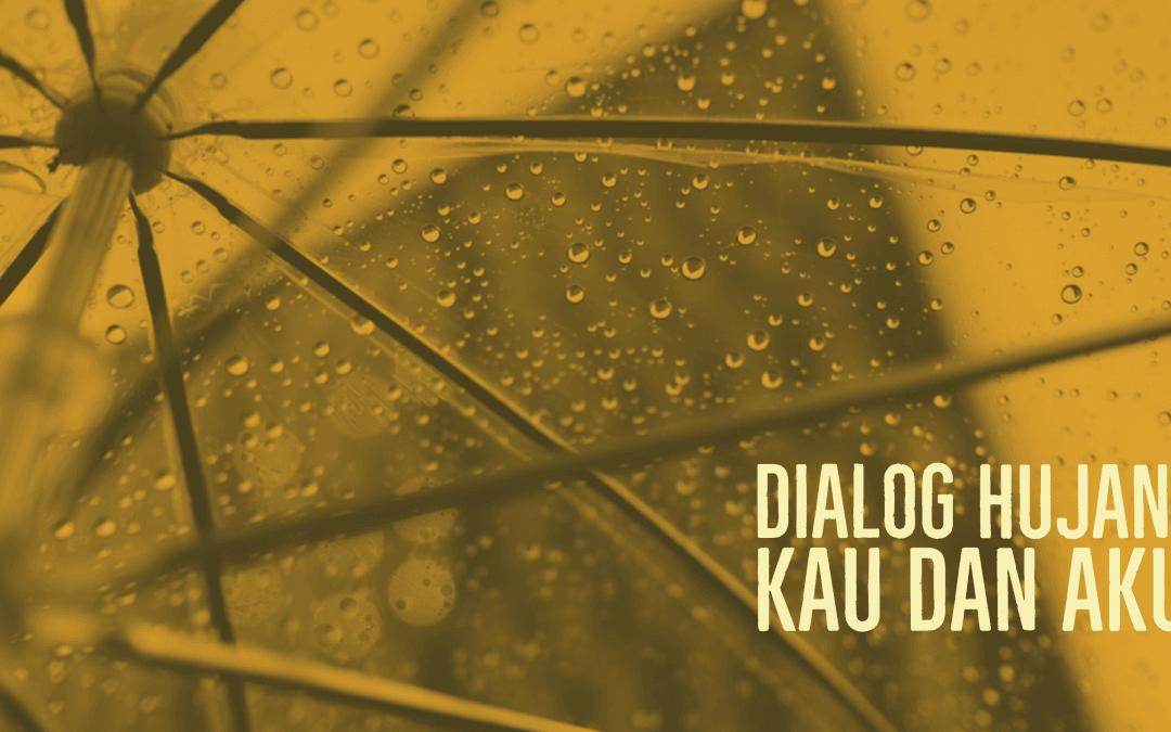 Dialog Hujan, Kau dan Aku – Part II